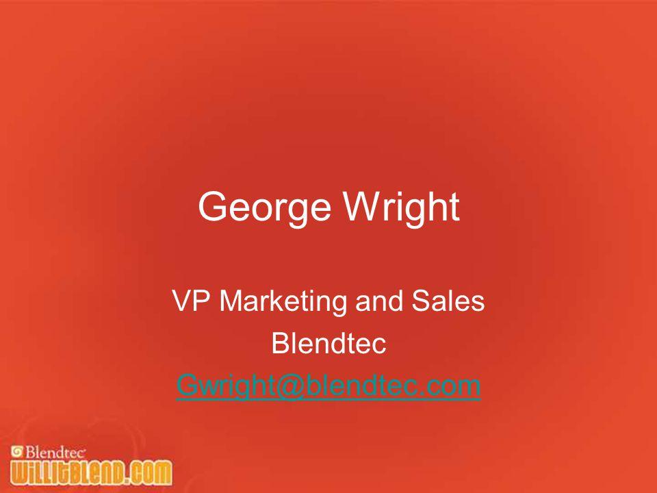 George Wright VP Marketing and Sales Blendtec Gwright@blendtec.com