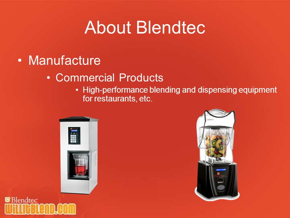 About Blendtec Manufacture Commercial Products High-performance blending and dispensing equipment for restaurants, etc.