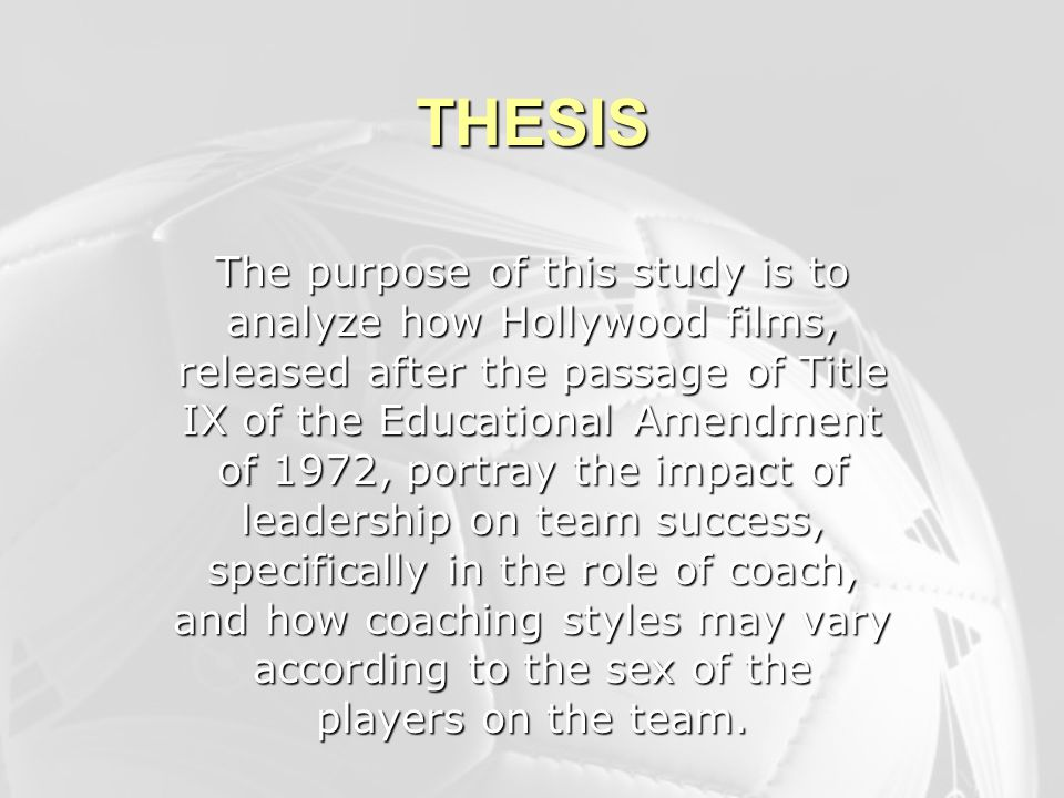 THESIS The purpose of this study is to analyze how Hollywood films, released after the passage of Title IX of the Educational Amendment of 1972, portr