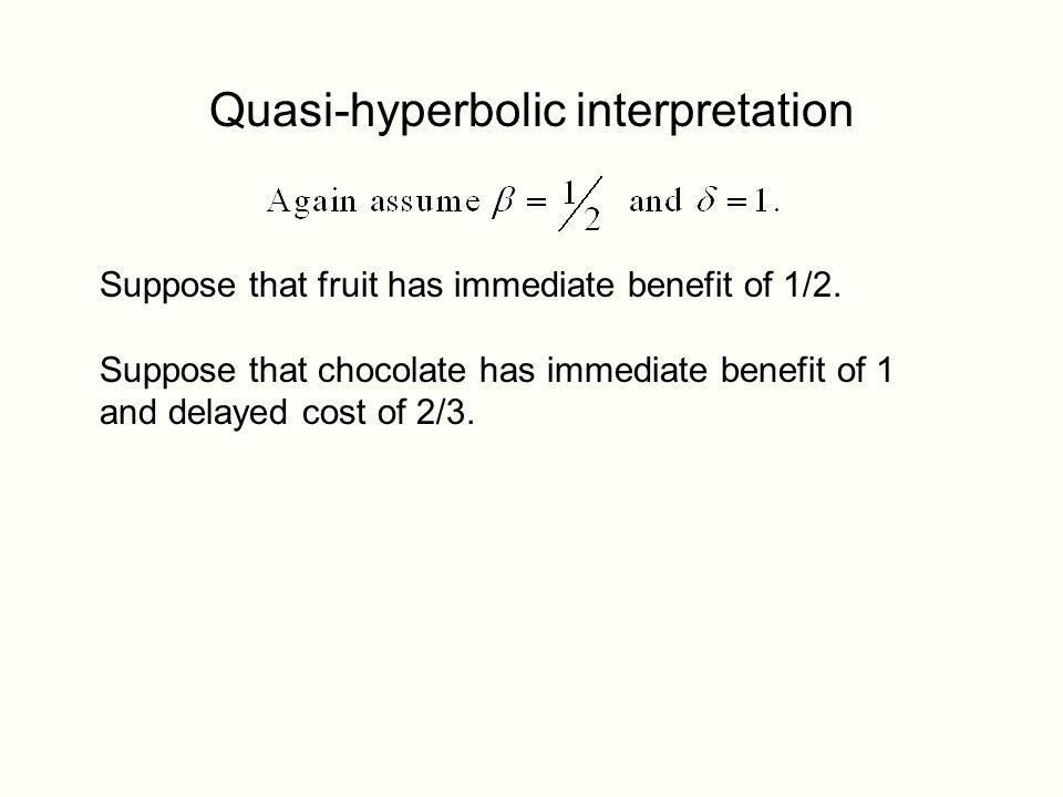 Quasi-hyperbolic interpretation Suppose that fruit has immediate benefit of 1/2.
