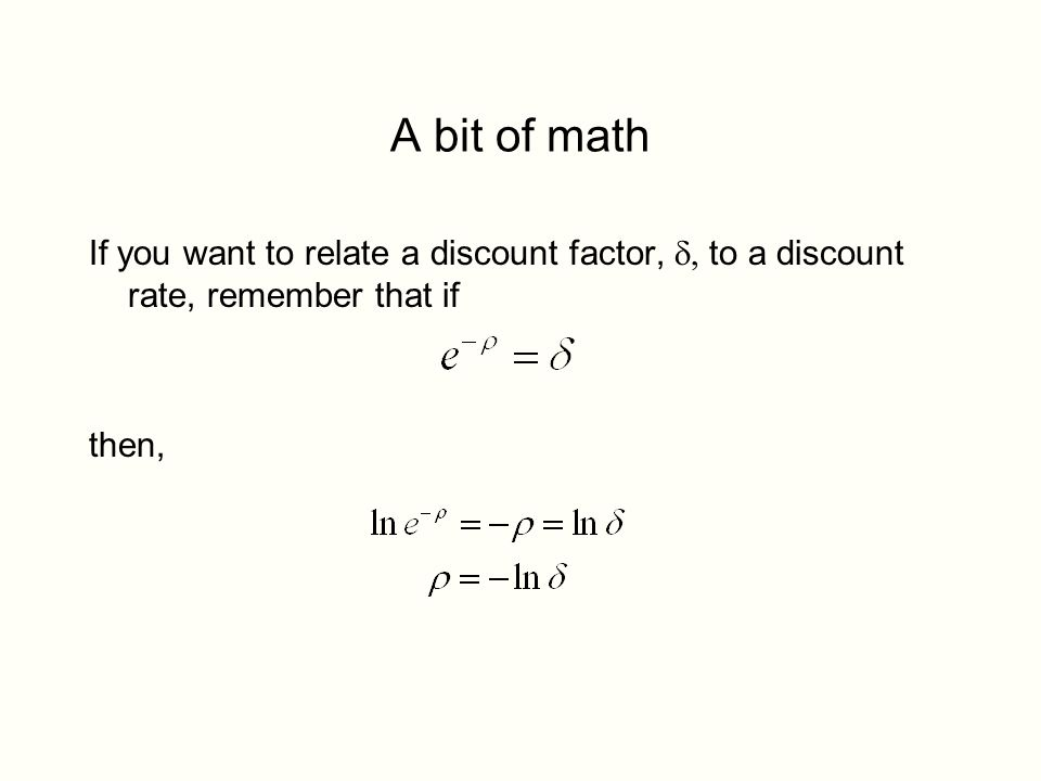 A bit of math If you want to relate a discount factor,  to a discount rate, remember that if then,