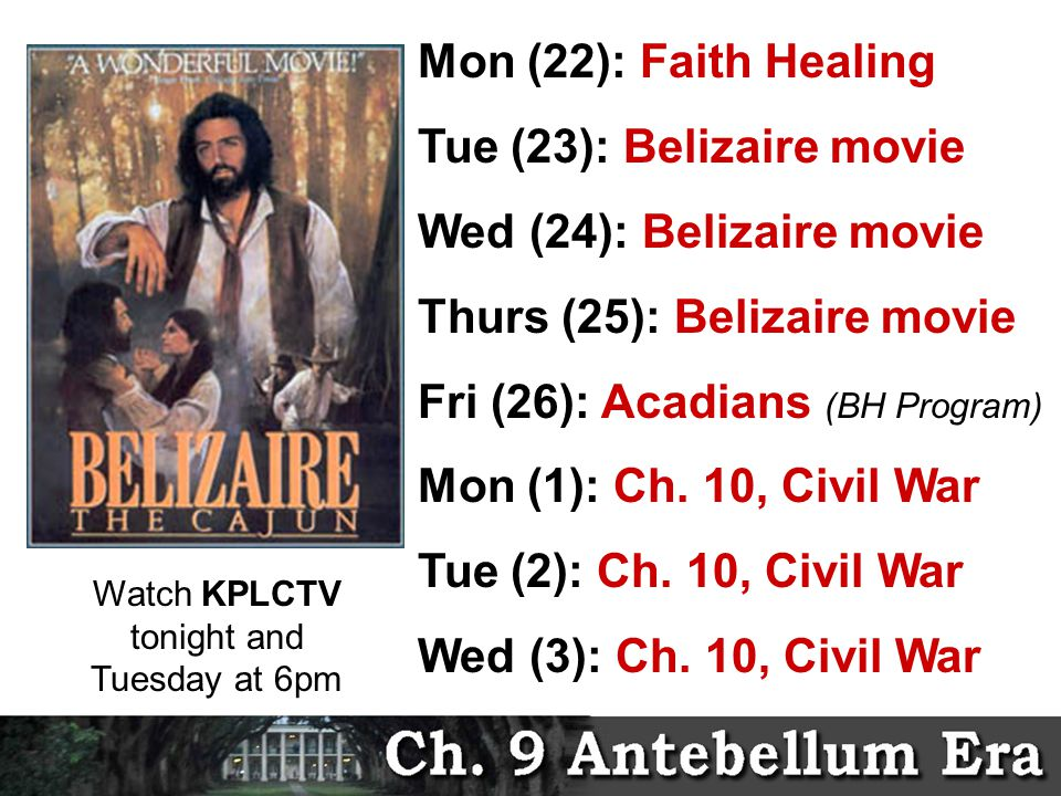 Upcoming Mon (22): Faith Healing Tue (23): Belizaire movie Wed (24): Belizaire movie Thurs (25): Belizaire movie Fri (26): Acadians (BH Program) Mon (1): Ch.