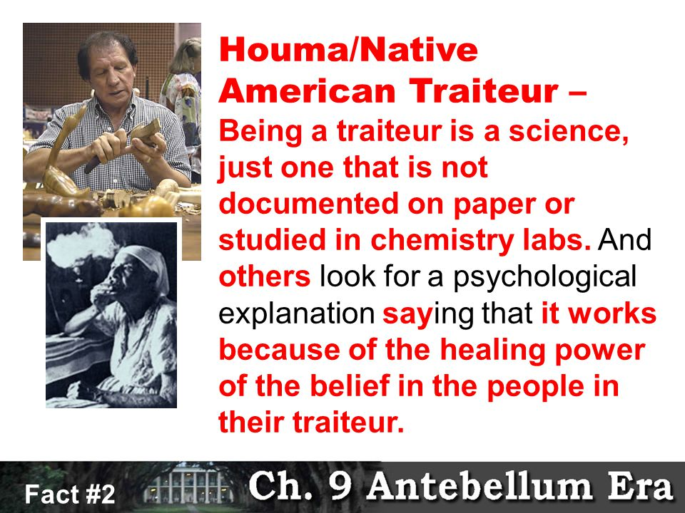 Fact # 3 Fact #2 Houma/Native American Traiteur – Being a traiteur is a science, just one that is not documented on paper or studied in chemistry labs.