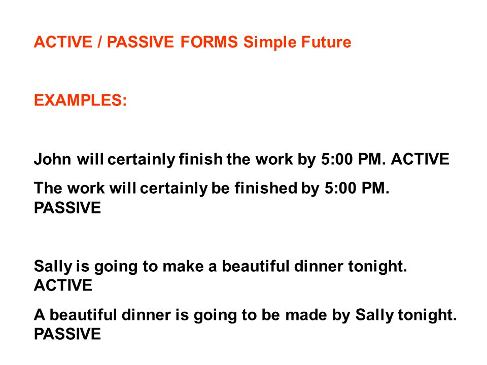 ACTIVE / PASSIVE FORMS Simple Future EXAMPLES: John will certainly finish the work by 5:00 PM.