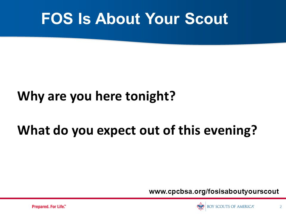 2 FOS Is About Your Scout Why are you here tonight? What do you expect out of this evening? www.cpcbsa.org/fosisaboutyourscout
