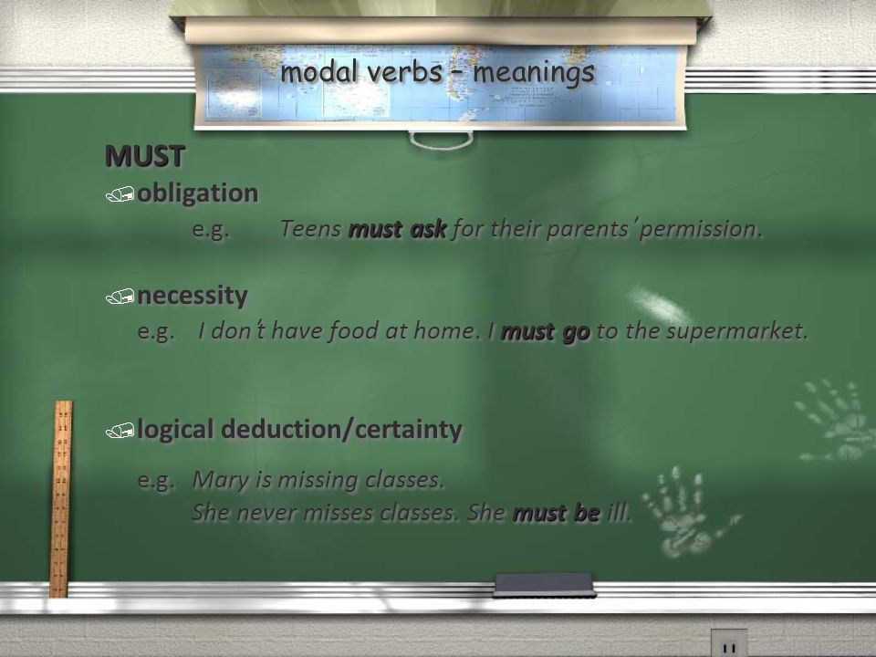 modal verbs – meanings MUST / obligation must ask e.g. Teens must ask for their parents ' permission. / necessity must go e.g. I don ' t have food at