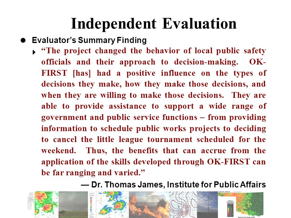 Independent Evaluation Evaluator's Summary Finding  The project changed the behavior of local public safety officials and their approach to decision-making.