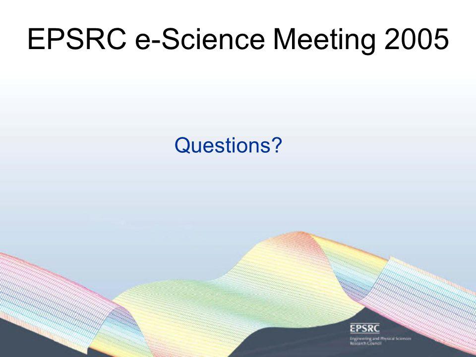 EPSRC e-Science Meeting 2005 Questions?