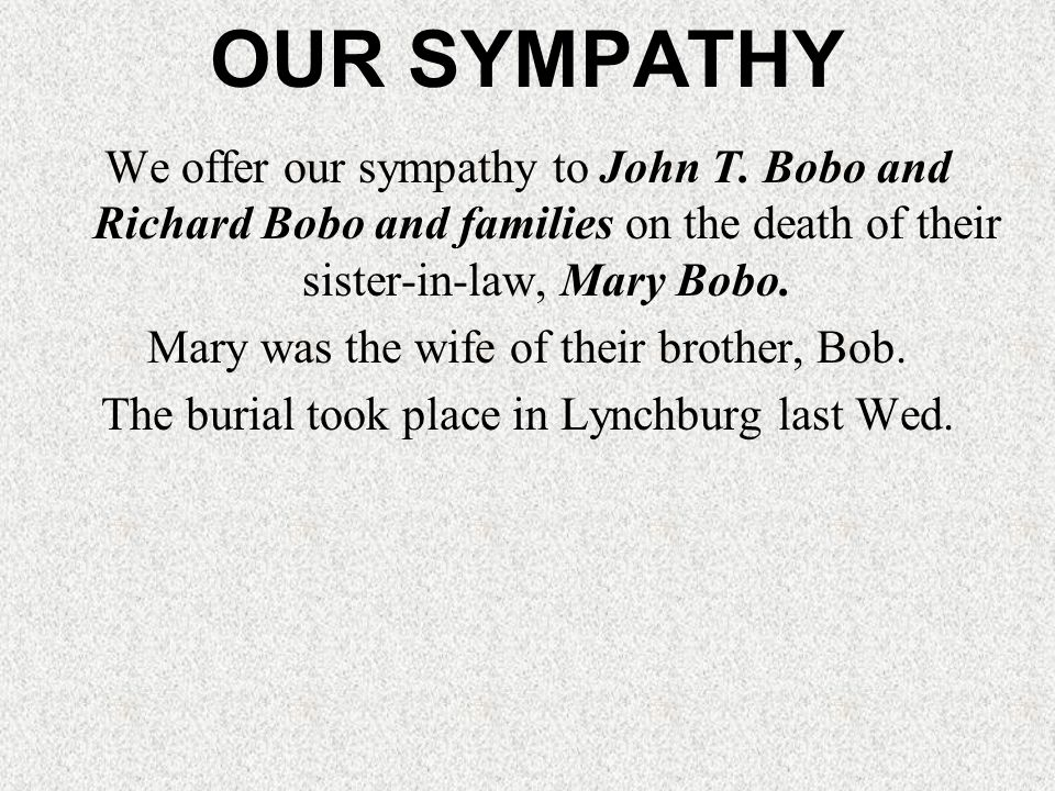 OUR SYMPATHY We offer our sympathy to John T.