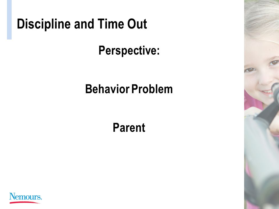 Discipline and Time Out Perspective: Behavior Problem Parent