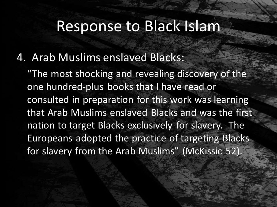 "Response to Black Islam 4. Arab Muslims enslaved Blacks: ""The most shocking and revealing discovery of the one hundred-plus books that I have read or"
