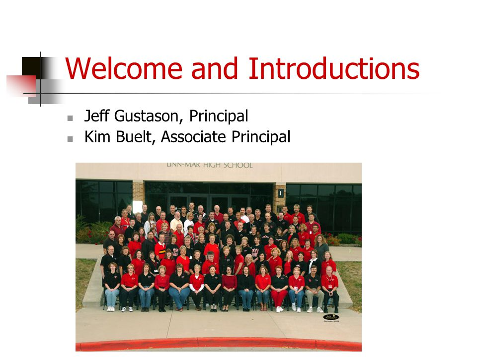 Welcome and Introductions Jeff Gustason, Principal Kim Buelt, Associate Principal