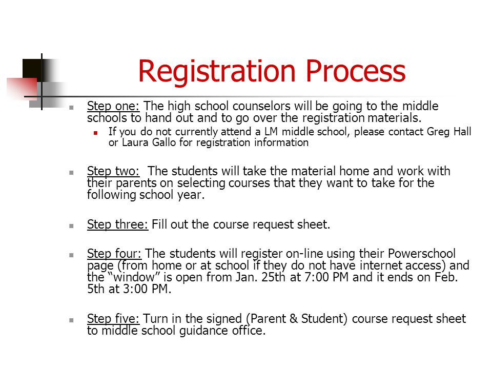 Registration Process Step one: The high school counselors will be going to the middle schools to hand out and to go over the registration materials. I