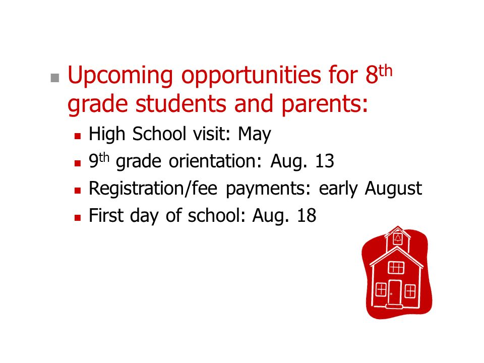 Upcoming opportunities for 8 th grade students and parents: High School visit: May 9 th grade orientation: Aug. 13 Registration/fee payments: early Au