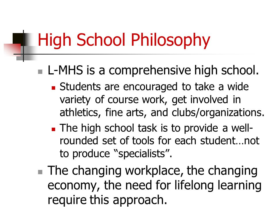 High School Philosophy L-MHS is a comprehensive high school. Students are encouraged to take a wide variety of course work, get involved in athletics,