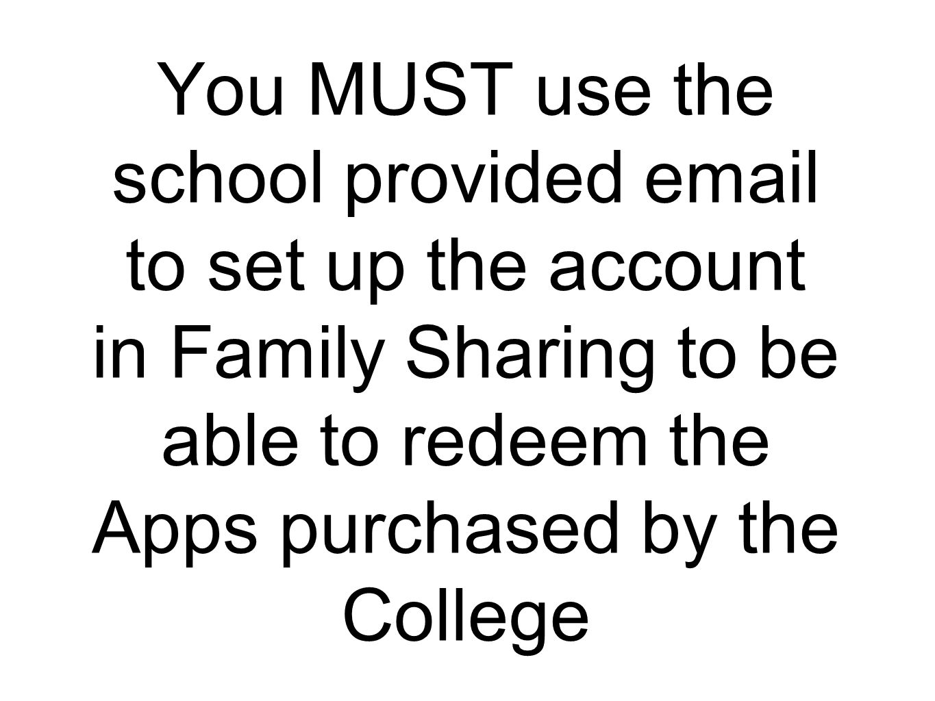 You MUST use the school provided email to set up the account in Family Sharing to be able to redeem the Apps purchased by the College