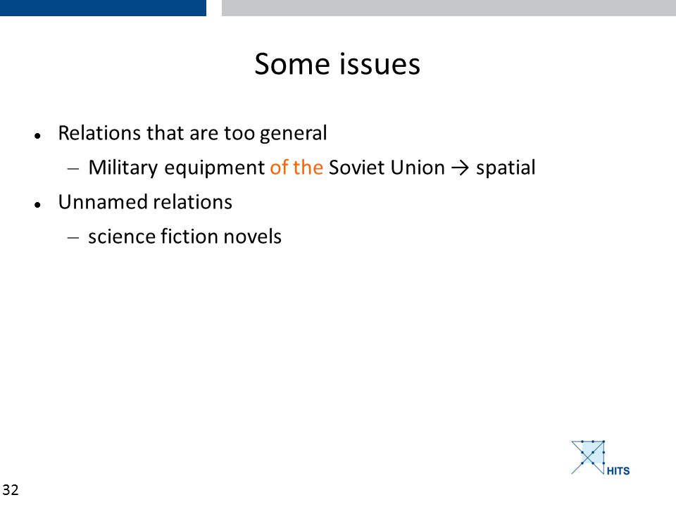 32 Some issues Relations that are too general – Military equipment of the Soviet Union → spatial Unnamed relations – science fiction novels