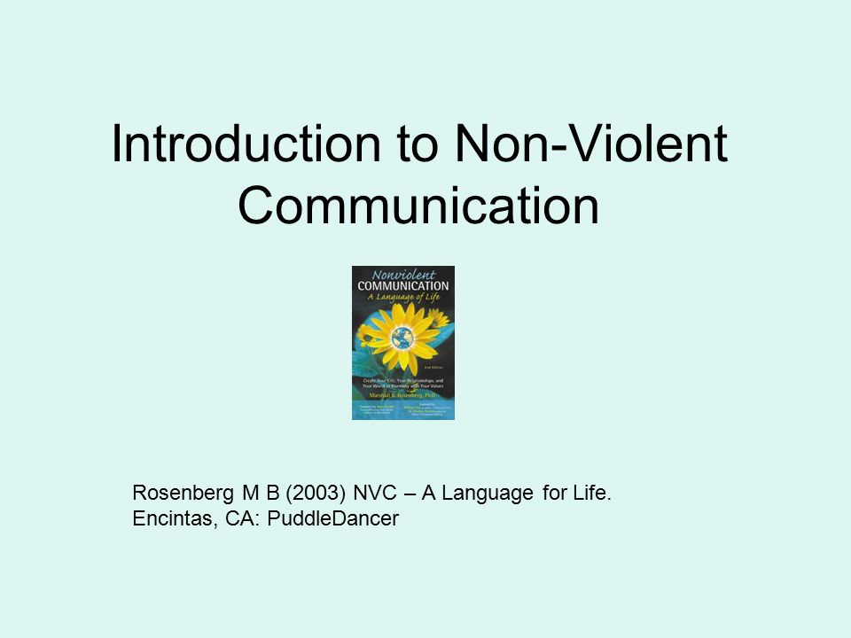 Introduction to Non-Violent Communication Rosenberg M B (2003) NVC – A Language for Life. Encintas, CA: PuddleDancer