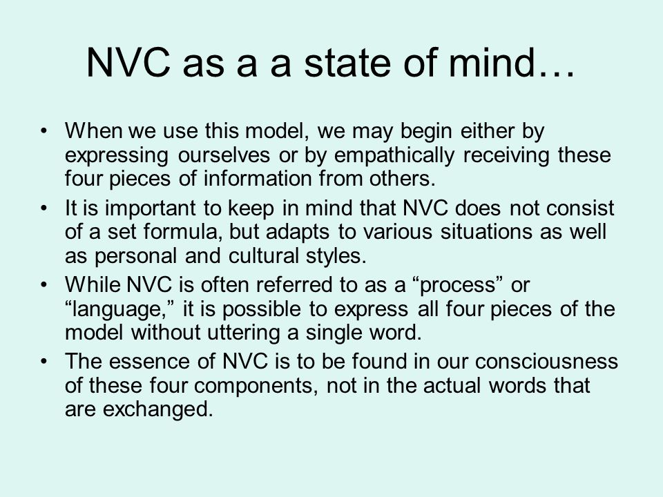 NVC as a a state of mind… When we use this model, we may begin either by expressing ourselves or by empathically receiving these four pieces of information from others.