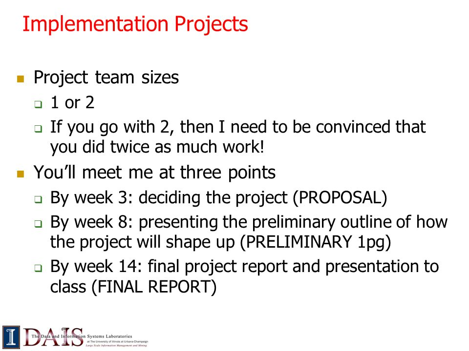 Implementation Projects Project team sizes  1 or 2  If you go with 2, then I need to be convinced that you did twice as much work.