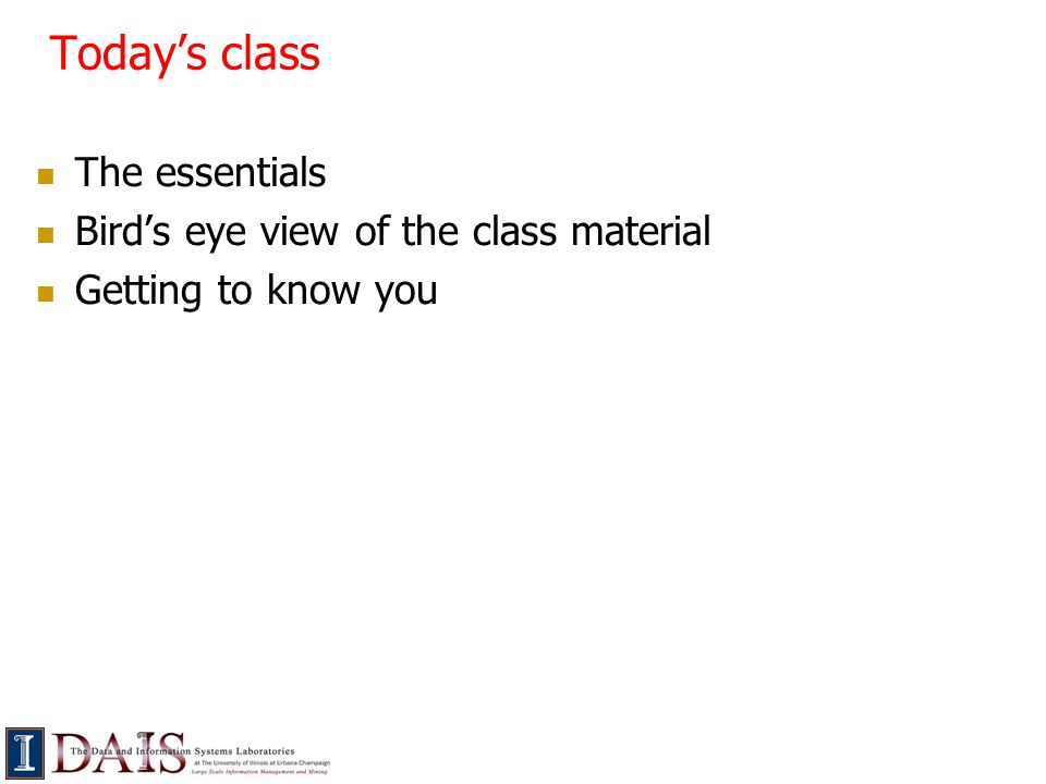 Today's class The essentials Bird's eye view of the class material Getting to know you