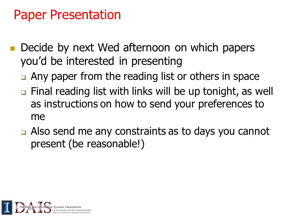 Paper Presentation 30-40 minute presentation should have 30ish slides Before preparing, understand paper + background; may need to read related papers.