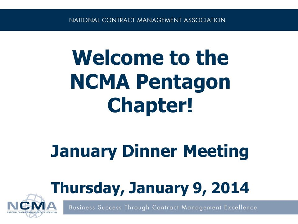 Welcome to the NCMA Pentagon Chapter! January Dinner Meeting Thursday, January 9, 2014