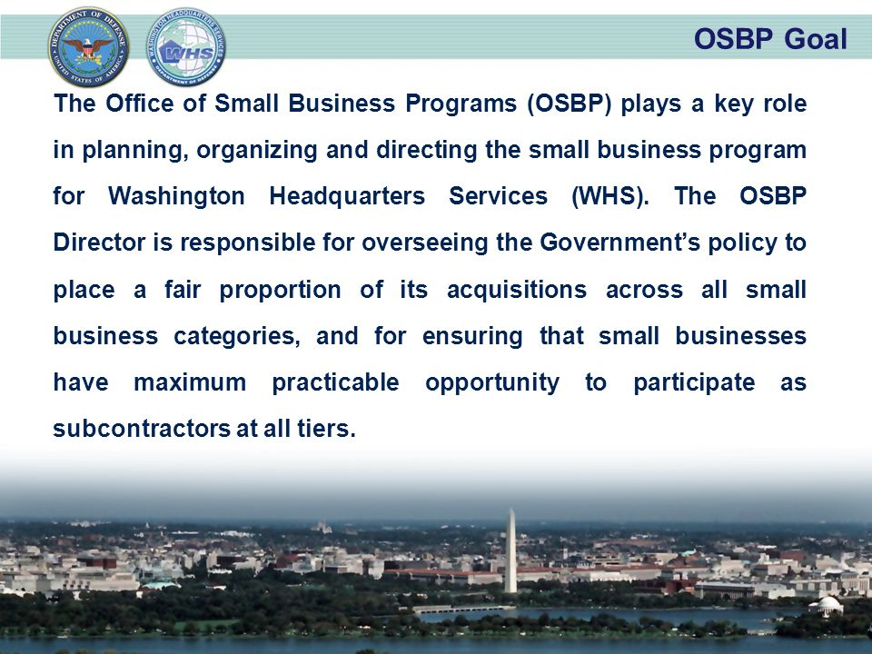 The Office of Small Business Programs (OSBP) plays a key role in planning, organizing and directing the small business program for Washington Headquar
