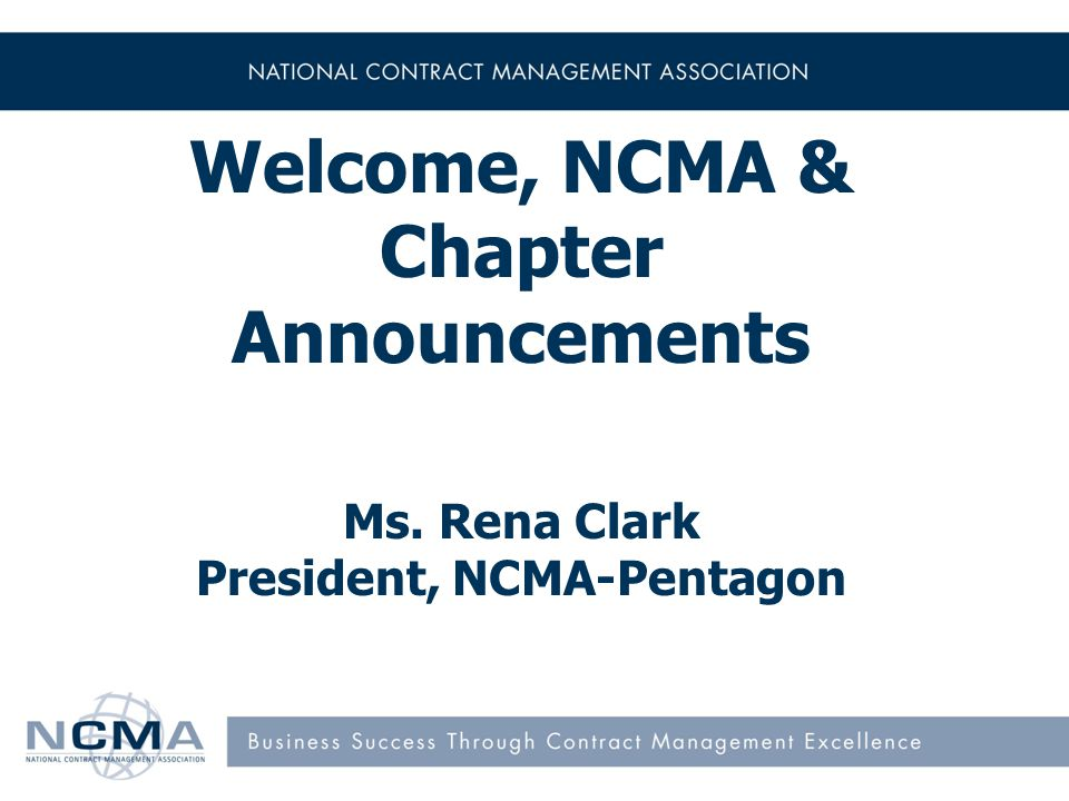 Welcome, NCMA & Chapter Announcements Ms. Rena Clark President, NCMA-Pentagon