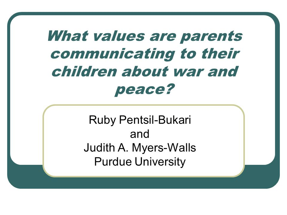 What values are parents communicating to their children about war and peace.