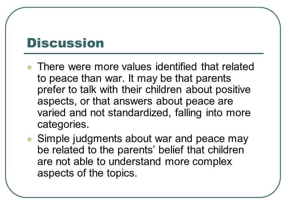 Discussion There were more values identified that related to peace than war.