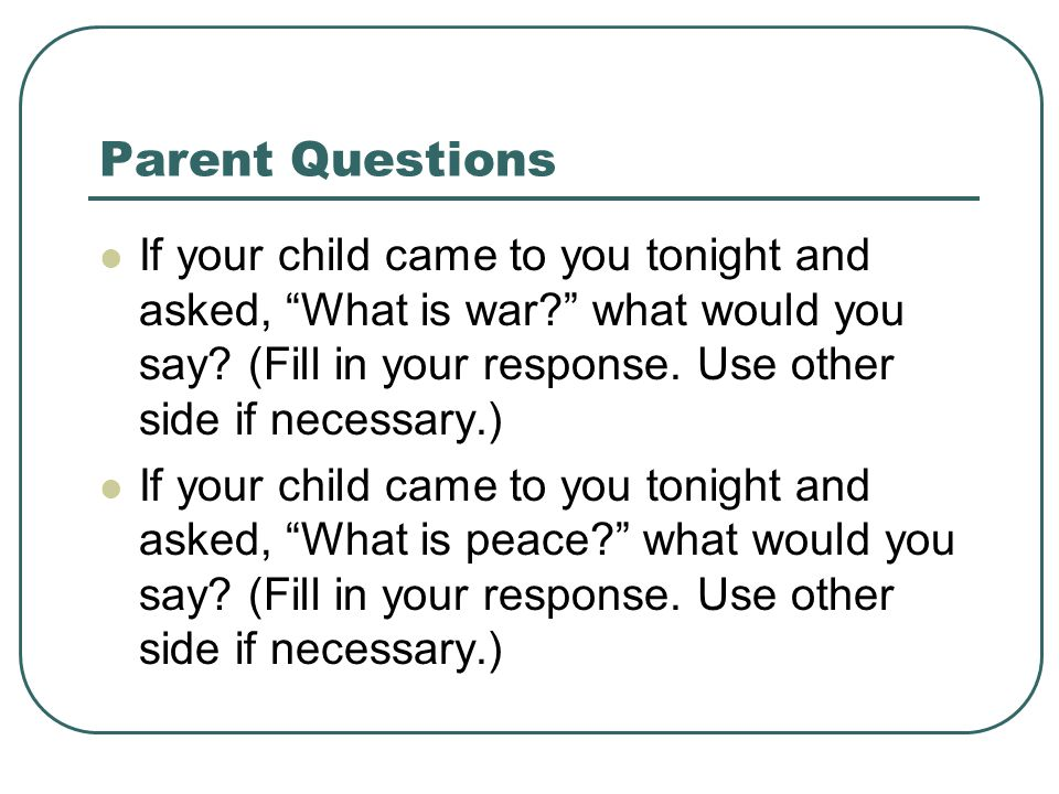 Parent Questions If your child came to you tonight and asked, What is war? what would you say.
