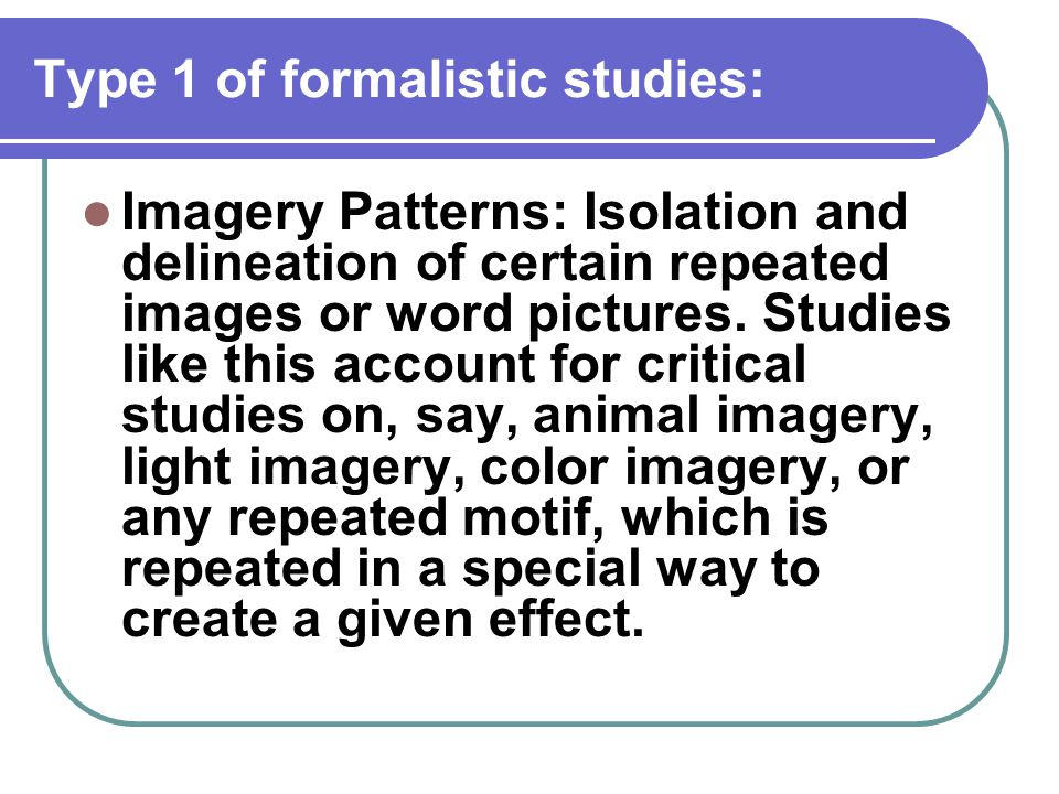 Type 1 of formalistic studies: Imagery Patterns: Isolation and delineation of certain repeated images or word pictures. Studies like this account for
