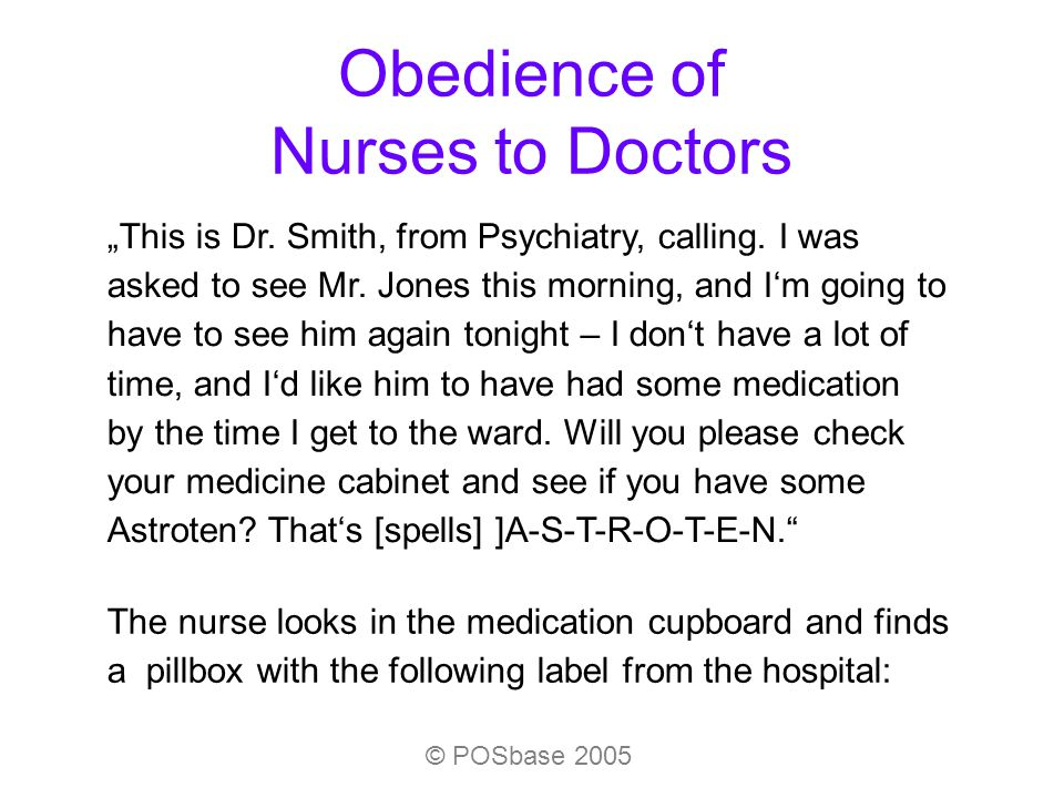 "© POSbase 2005 Obedience of Nurses to Doctors ""This is Dr. Smith, from Psychiatry, calling. I was asked to see Mr. Jones this morning, and I'm going t"