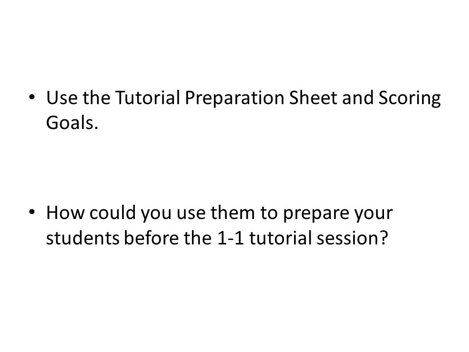 Use the Tutorial Preparation Sheet and Scoring Goals.