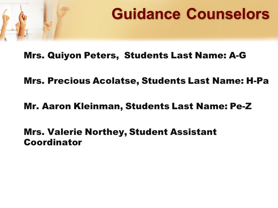 Guidance Counselors Mrs. Quiyon Peters, Students Last Name: A-G Mrs.
