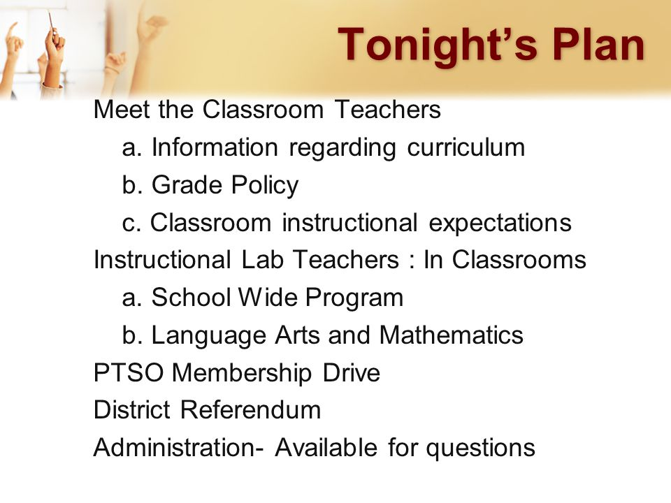 Tonight's Plan Meet the Classroom Teachers a. Information regarding curriculum b.