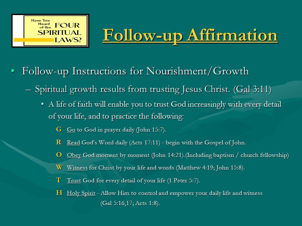 Follow-up Affirmation Follow-up Instructions for Nourishment/GrowthFollow-up Instructions for Nourishment/Growth –Spiritual growth results from trusting Jesus Christ.