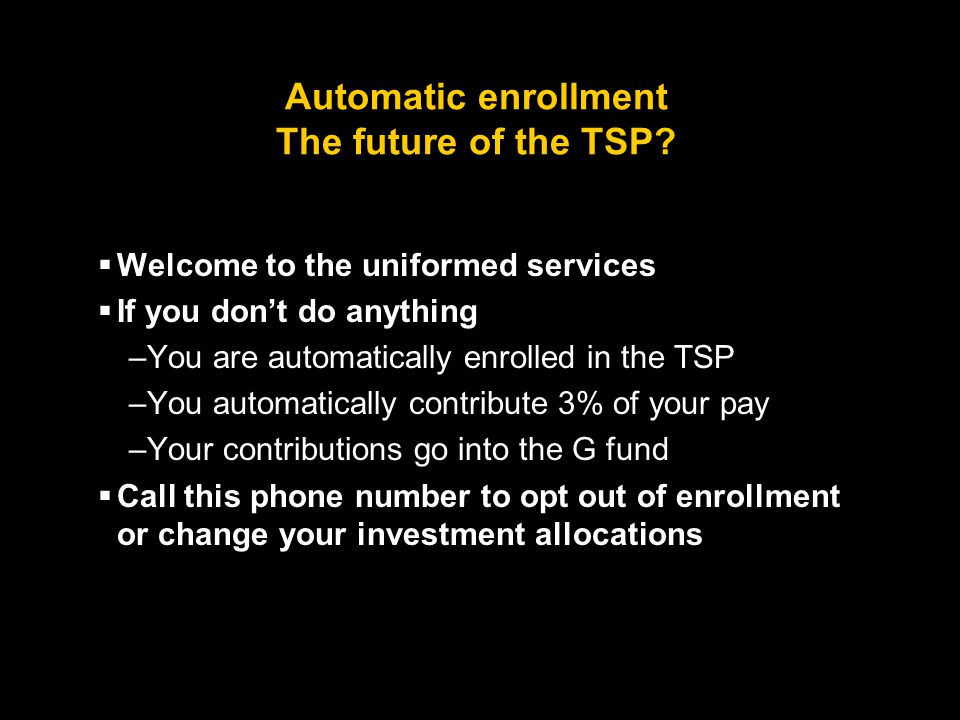 Automatic enrollment The future of the TSP.