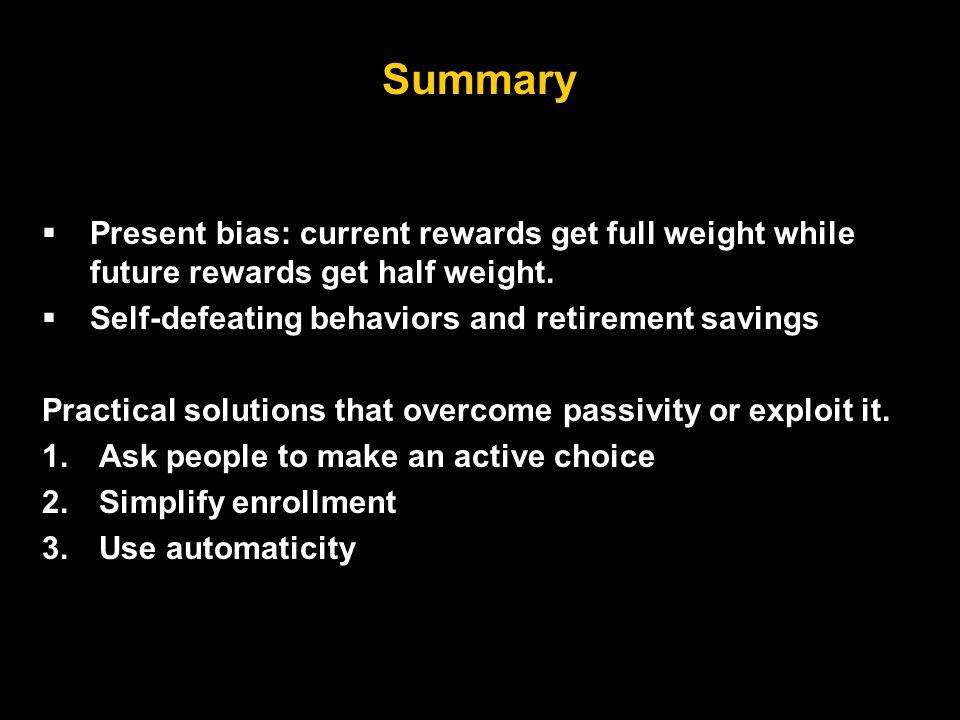 Summary  Present bias: current rewards get full weight while future rewards get half weight.