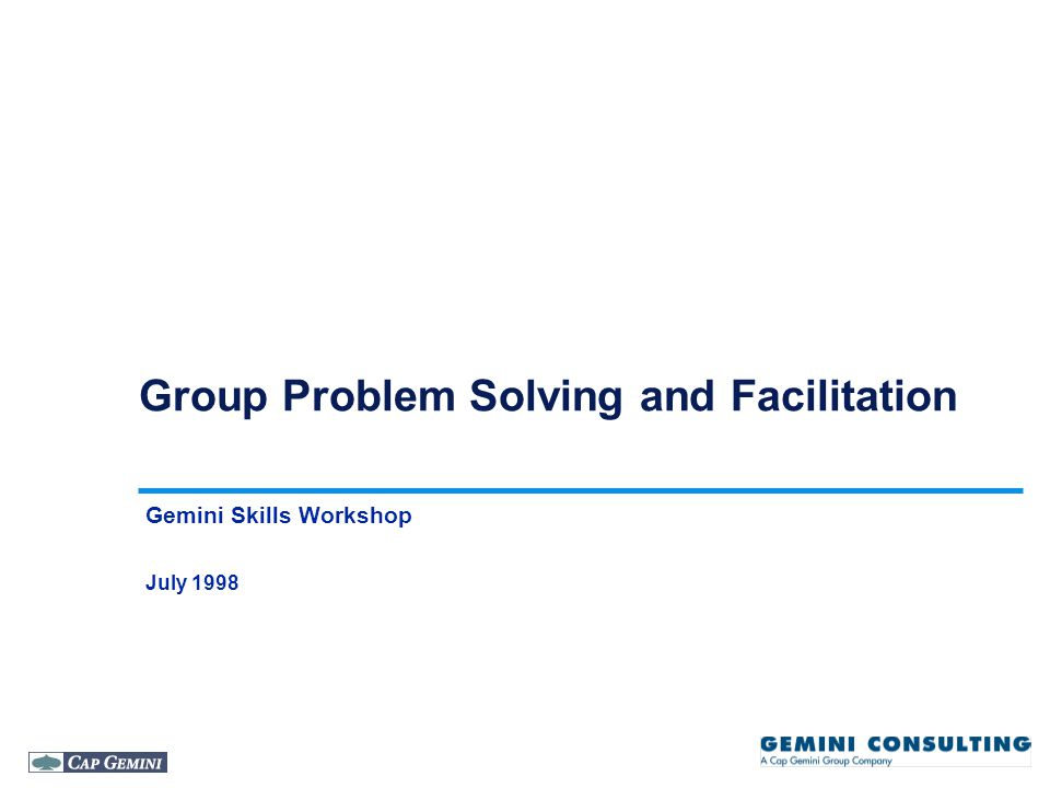 Group Problem Solving and Facilitation Gemini Skills Workshop July 1998