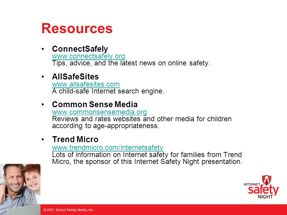 Resources ConnectSafely www.connectsafely.org Tips, advice, and the latest news on online safety. www.connectsafely.org AllSafeSites www.allsafesites.
