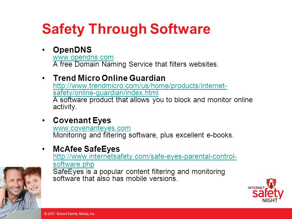 Safety Through Software OpenDNS www.opendns.com A free Domain Naming Service that filters websites.