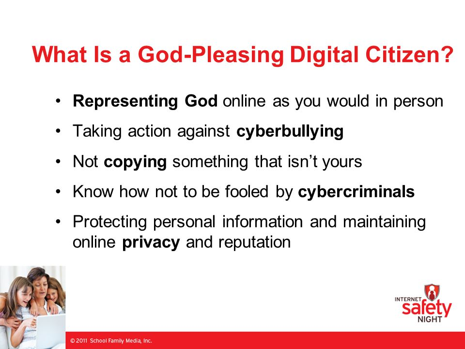 What Is a God-Pleasing Digital Citizen? Representing God online as you would in person Taking action against cyberbullying Not copying something that