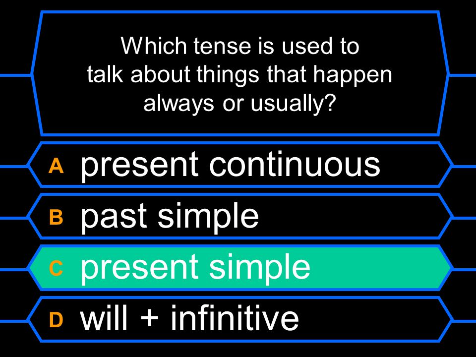Which tense is used to talk about things that happen always or usually? A present continuous B past simple C present simple D will + infinitive