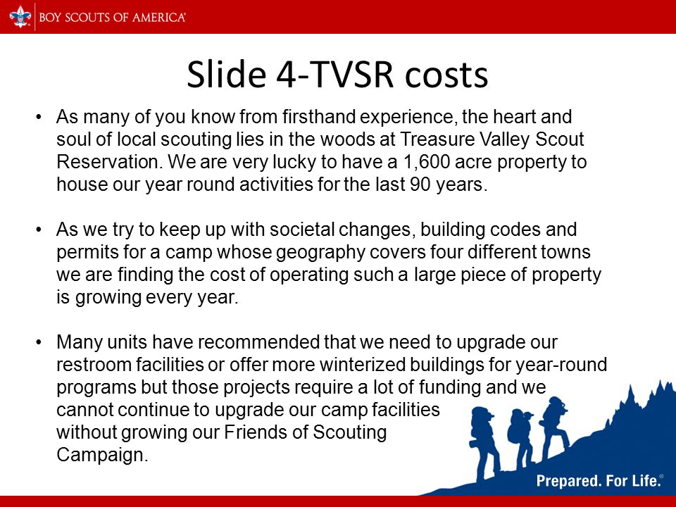 Slide 4-TVSR costs As many of you know from firsthand experience, the heart and soul of local scouting lies in the woods at Treasure Valley Scout Reservation.
