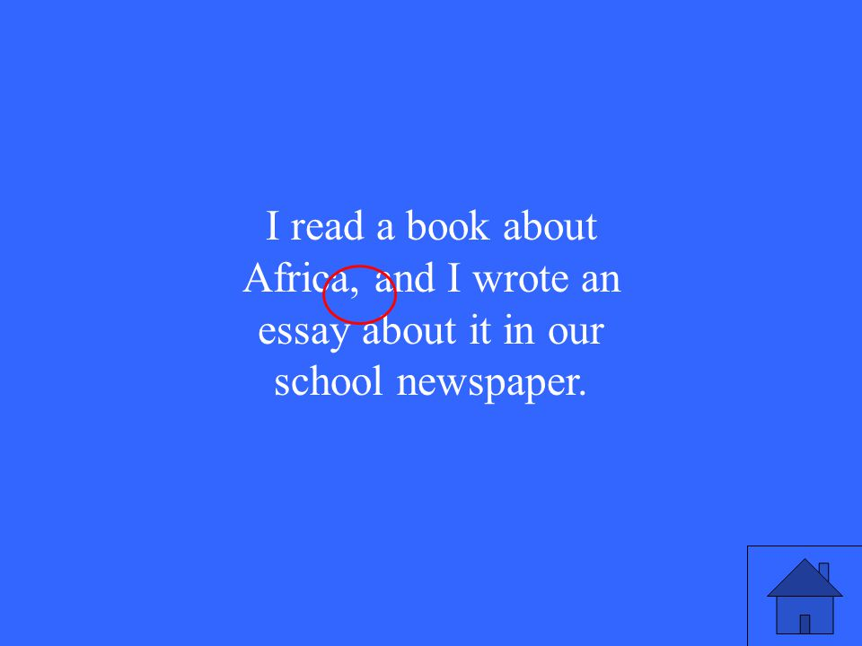 I read a book about Africa, and I wrote an essay about it in our school newspaper.