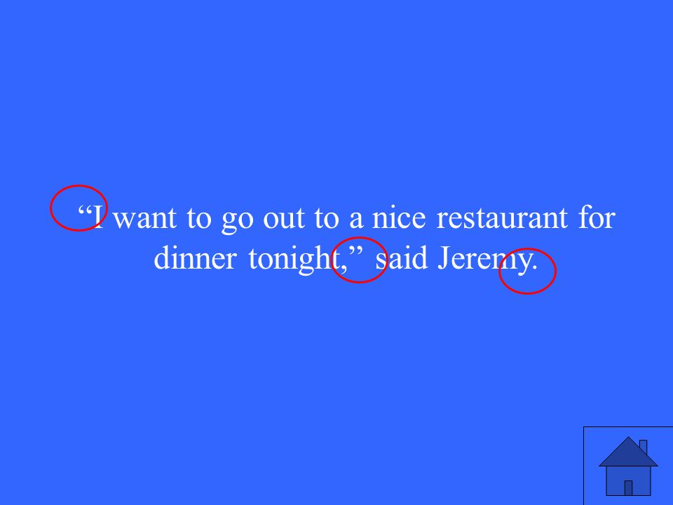 I want to go out to a nice restaurant for dinner tonight, said Jeremy.