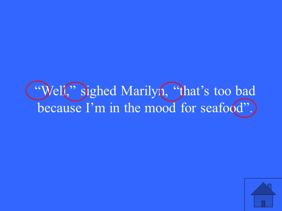 Well, sighed Marilyn, that's too bad because I'm in the mood for seafood .