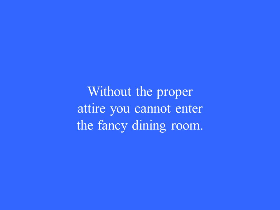 Without the proper attire you cannot enter the fancy dining room.